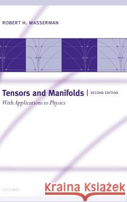 Tensors and Manifolds: With Applications to Physics Robert H. Wasserman 9780198510598