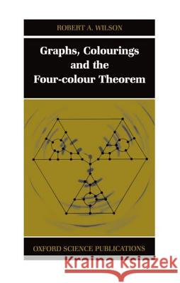 Graphs, Colourings and the Four-Colour Theorem Robert A. Wilson 9780198510611