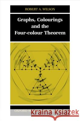 Graphs, Colourings and the Four-Colour Theorem Robert A. Wilson 9780198510628
