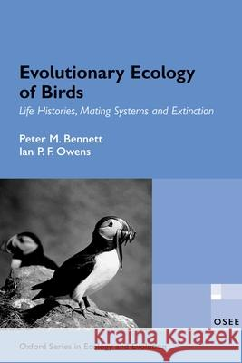 Evolutionary Ecology of Birds : Life Histories, Mating systems, and Extinction Peter M. Bennett Ian P. F. Owens 9780198510895