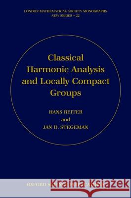 Classical Harmonic Analysis and Locally Compact Groups Hans Reiter Jan D. Stegeman 9780198511892