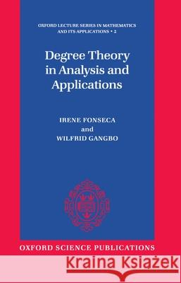 Degree Theory in Analysis and Applications Gangbo Fonseca Wilfrid Gangbo Irene Fonseca 9780198511960