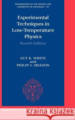 Experimental Techniques in Low-Temperature Physics Guy K. White Philip J. Meeson Philip Meeson 9780198514282