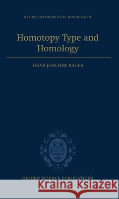 Homotopy Type and Homology Hans-Joachim Baues Hans-Joachim Baues                       Hans J. Baues 9780198514824
