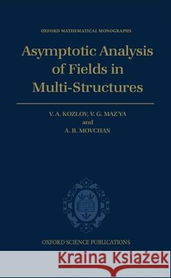 Asymptotic Analysis of Fields in Multi-Structures Vladimir Kozlov Vladamir Mazya Vladimir Maz'ya 9780198514954