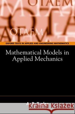 Mathematical Models in Applied Mechanics Alan B. Tayler A. B. Tayler 9780198515593