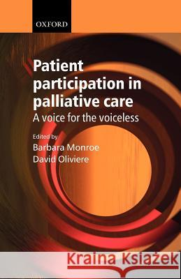 Patient Participation in Palliative Care: A Voice for the Voiceless David Oliviere Barbara Monroe 9780198515814