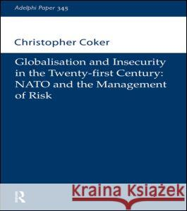 Globalisation and Insecurity in the Twenty-First Century : NATO and the Management of Risk Ray Ryan C. Coker Coker Christoph 9780198516712