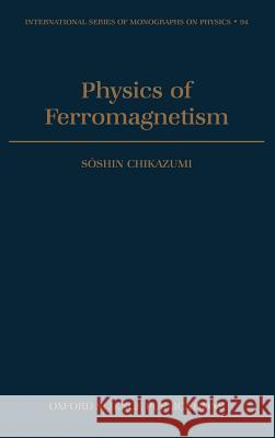 Physics of Ferromagnetism Soshin Chikazumi C. D. Graham 9780198517764