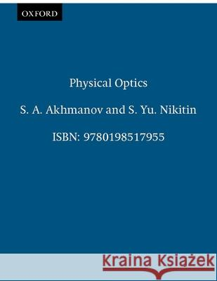 Physical Optics S. A. Akhmanov S. Yu Nikitin 9780198517955