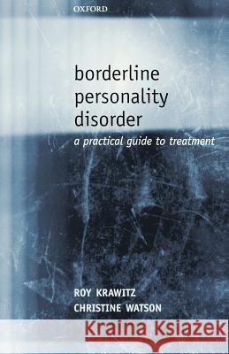 Borderline Personality Disorder: A Practical Guide to Treatment Roy Krawitz Christine Watson 9780198520672