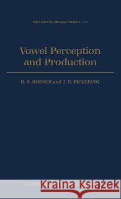 Vowel Perception and Production B. S. Rosner J. B. Pickering 9780198521389
