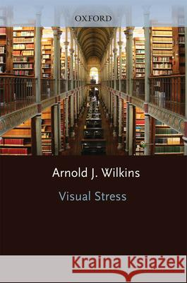 Visual Stress Arnold J. Wilkins A. Wilkins 9780198521747