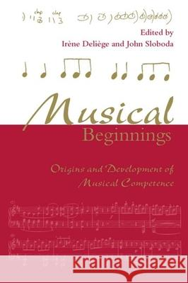 Musical Beginnings : Origins and Development of Musical Competence Irene Deliege John Sloboda Deliege 9780198523321