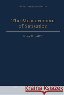 The Measurement of Sensation Donald Laming D. R. J. Laming 9780198523420