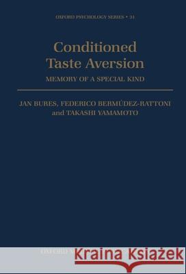 Conditioned Taste Aversion - Memory of a Special Kind Jan Bures Takashi Yamamoto Federico Bermudez-Rattoni 9780198523475