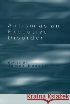 Autism as an Executive Disorder James Russell Russell 9780198523499
