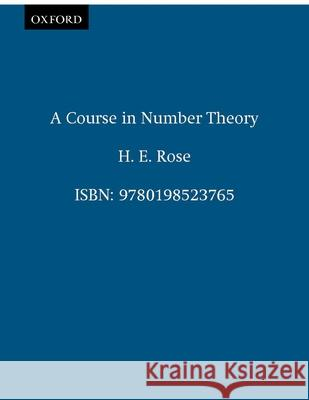 A Course in Number Theory H. E. Rose 9780198523765