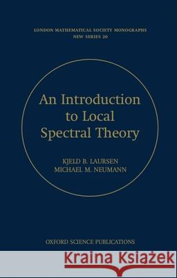An Introduction to Local Spectral Theory K. B. Laursen Kjeld Laursen Michael M. Neuman 9780198523819