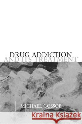 Drug Addiction and its Treatment Michael Gossop 9780198526087