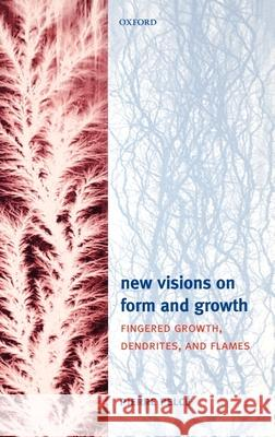 New Visions on Form and Growth: Fingered Growth, Dendrites, and Flames Pierre Pelce Jasna Brujic Laurent Costier 9780198527015