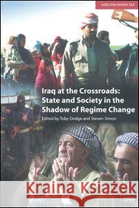 Iraq at the Crossroads : State and Society in the Shadow of Regime Change Dr Toby Dodge Toby Dodge Steven Simon 9780198528371