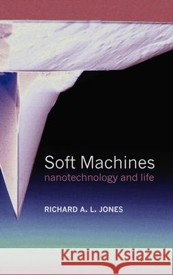 Soft Machines: Nanotechnology and Life Richard A. L. Jones 9780198528555