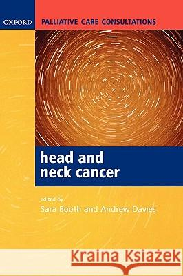 Palliative Care Consultations in Head and Neck Cancer Sara Booth Andrew Davies 9780198530749