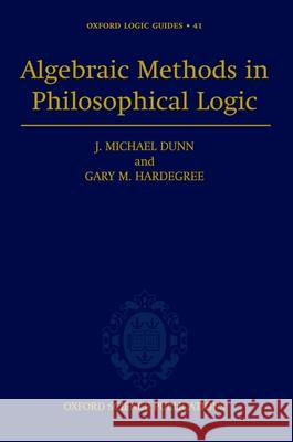 Algebraic Methods in Philosophical Logic J. Michael Dunn Gary M. Hardegree Michael J. Dunn 9780198531920