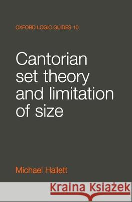 Cantorian Set Theory and Limitation of Size Michael Hallett 9780198532835