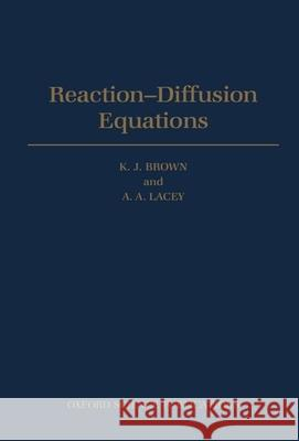 Reaction-Diffusion Equations K. J. Brown A. A. Lacey 9780198533788