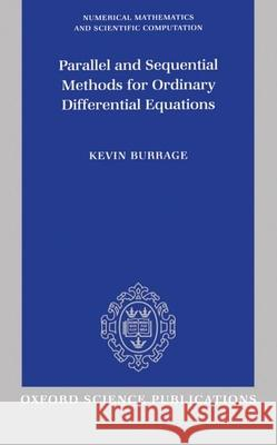 Parallel and Sequential Methods for Ordinary Differential Equations Kevin Burrage 9780198534327