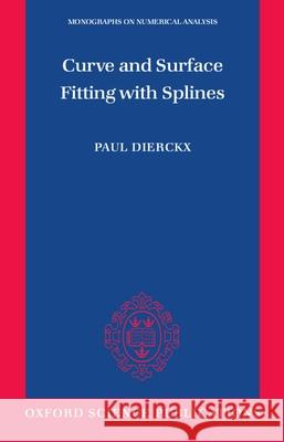 Curve and Surface Fitting with Splines Paul Dierckx 9780198534402