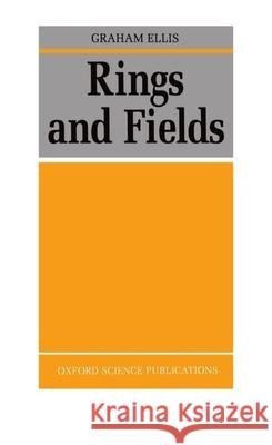 Rings and Fields Graham Ellis 9780198534556