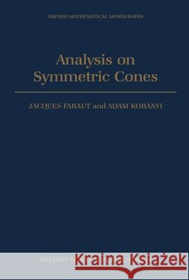 Analysis on Symmetric Cones Jacques Faraut Adam Koranyi 9780198534778