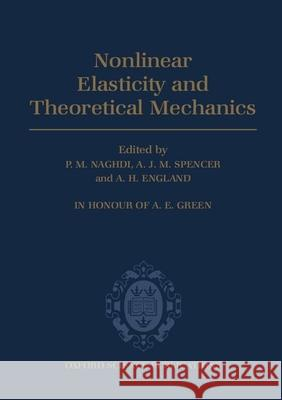 Non-linear Elasticity and Theoretical Mechanics : In Honour of A. E. Green Naghdi                                   A. J. Spencer A. H. England 9780198534860