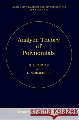 Analytic Theory of Polynomials: Critical Points, Zeros and Extremal Properties Qazi Ibadur Rahman Gerhard Schmeisser 9780198534938