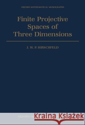 Finite Projective Spaces of Three Dimensions J. W. Hirschfield Hirschfeld 9780198535362