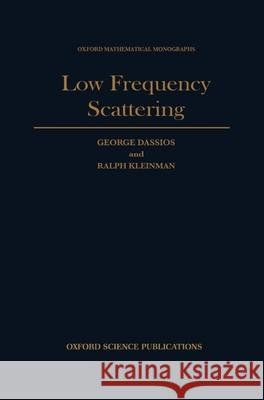 Low Frequency Scattering G. Dassios George Dassios Ralph Kleinman 9780198536789