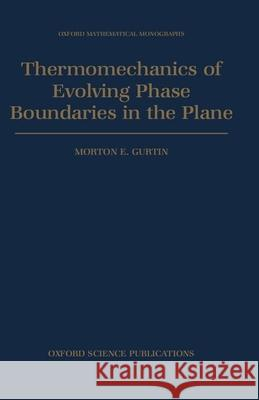 Thermomechanics of Evolving Phase Boundaries in the Plane Morton E. Gurtin 9780198536949