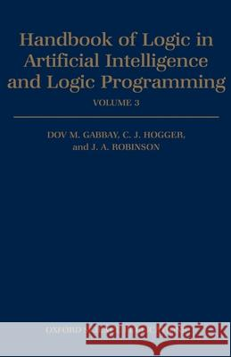 Handbook of Logic in Artificial Intelligence and Logic Programming: Volume 3: Nonmonotonic Reasoning and Uncertain Reasoning Dov M. Gabbay J. A. Robinson Christopher J. Hogger 9780198537472