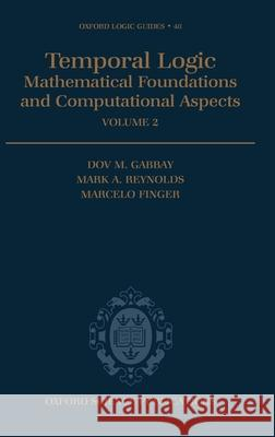 Temporal Logic: Mathematical Foundations and Computational Aspects Volume 2 Dov M. Gabbay M. Finger M. Reynolds 9780198537687