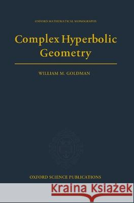 Complex Hyperbolic Geometry William Mark Goldman 9780198537939