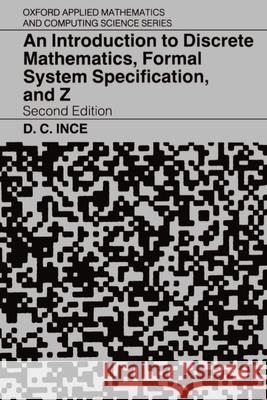An Introduction to Discrete Mathematics, Formal System Specification, and Z Darrel C. Ince D. Ince 9780198538363