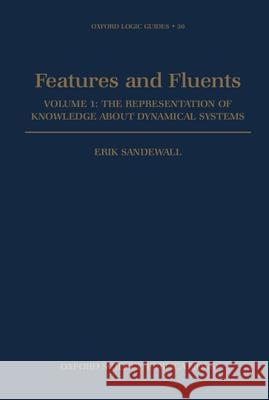 Features and Fluents : The Representation of Knowledge about Dynamical Systems, Volume 1 Erik Sandewall 9780198538455
