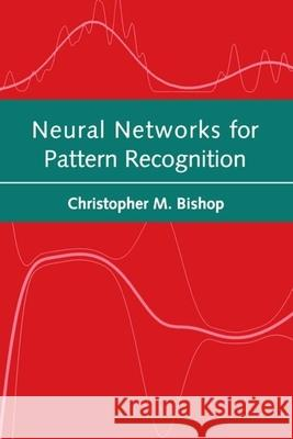 Neural Networks for Pattern Recognition Chris Bishop C. M. Bishop Christopher M. Bishop 9780198538646