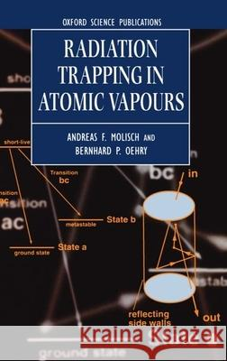 Radiation Trapping in Atomic Vapours Andreas F. Molisch Bernhard P. Oehry 9780198538660