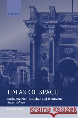 Ideas of Space 'euclidean, Non-Euclidean and Realativistic' 2/Ed. Jeremy Gray 9780198539353