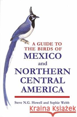 A Guide to the Birds of Mexico and Northern Central America Steve N. G. Howell Sophie Webb 9780198540120