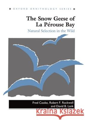 The Snow Geese of La Perouse Bay : Natural Selection in the Wild Fred Cooke David B. Lank Robert F. Rockwell 9780198540649